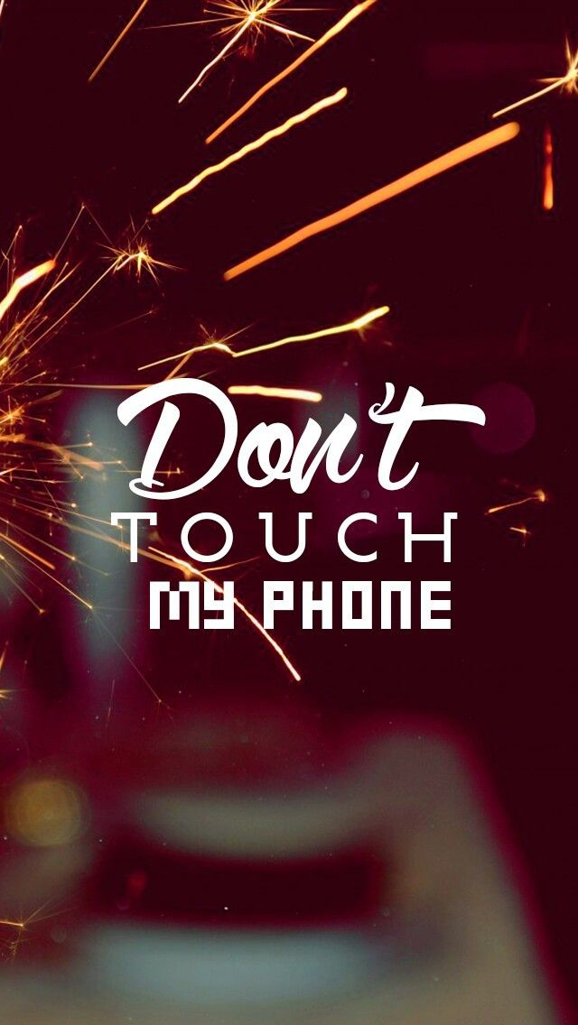 Don T Touch Don T Touch My Phone Wallpaper Hd 640x1136 Download Hd Wallpaper Wallpapertip